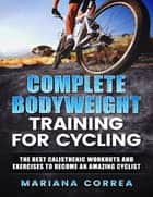 Complete Body Weight Training for Cycling ebook by Mariana Correa