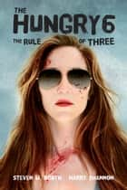 The Hungry 6 - The Rule of Three ebook by Steven W. Booth, Harry Shannon