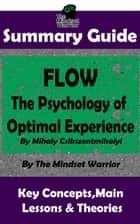 Summary Guide: Flow: The Psychology of Optimal Experience: by Mihaly Csikszentmihalyi | The Mindset Warrior Summary Guide - Creativity, Talent & Skills, Productivity, Skill Development ebook by The Mindset Warrior