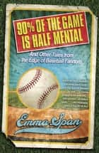 90% of the Game Is Half Mental ebook by Emma Span