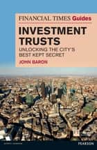 Financial Times Guide to Investment Trusts ePub eBook - Unlocking the City's Best Kept Secret ebook by John Baron