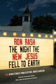 The Night the New Jesus Fell to Earth - And Other Stories from Cliffside, North Carolina ebook by Ron Rash,Robert H. Brinkmeyer Jr.