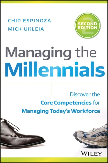 Managing the Millennials - Discover the Core Competencies for Managing Today's Workforce ebook by Chip Espinoza,Mick Ukleja