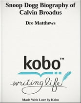 Snoop Dogg Biography of Calvin Broadus ebook by Dre Matthews