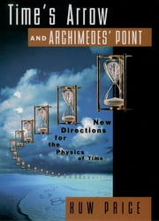 Time's Arrow and Archimedes' Point - New Directions for the Physics of Time ebook by Huw Price