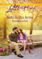 Safe in His Arms (Mills & Boon Love Inspired) ebook by Dana Corbit