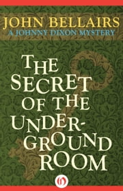 The Secret of the Underground Room ebook by John Bellairs
