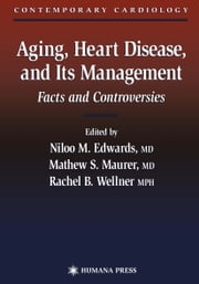 Aging, Heart Disease, and Its Management - Facts and Controversies ebook by Niloo M. Edwards