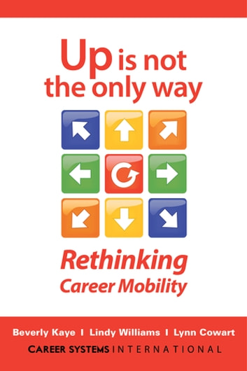 Up Is Not the Only Way - Rethinking Career Mobility ebook by Beverly Kaye,Lindy Williams,Lynn Cowart