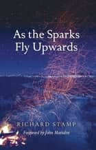 As the Sparks Fly Upwards ebook by Richard Stamp