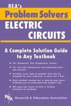 Electric Circuits Problem Solver ebook by Editors of REA