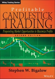 Profitable Candlestick Trading - Pinpointing Market Opportunities to Maximize Profits ebook by Stephen W. Bigalow