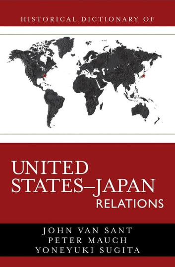 Historical Dictionary of United States-Japan Relations ebook by Yoneyuki Sugita,John Van Sant,Peter Mauch, Western Sydney University