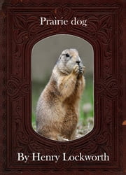 Prairie dog ebook by Henry Lockworth,Lucy Mcgreggor,John Hawk