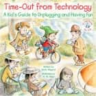 Time-Out from Technology - A Kid's Guide to Unplugging and Having Fun ebook by Molly Wigand