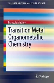 Transition Metal Organometallic Chemistry ebook by Francois Mathey