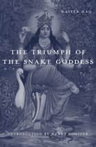 The Triumph of the Snake Goddess ebook by Kaiser Haq