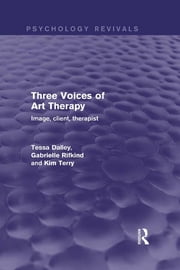 Three Voices of Art Therapy (Psychology Revivals) - Image, client, therapist ebook by Tessa Dalley,Gabrielle Rifkind,Kim Terry