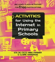 Activities for Using the Internet in Primary Schools ebook by De Cicco, Eta,Farmer, Mike (Senior Lecturer, University of Central England),Hargrave, Claire