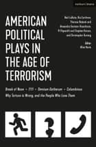 American Political Plays in the Age of Terrorism - Break of Noon; 7/11; Omnium Gatherum; Columbinus; Why Torture is Wrong, and the People Who Love Them ebook by