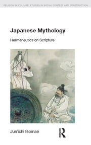 Japanese Mythology - Hermeneutics on Scripture ebook by Jun'ichi Isomae,Mukund Subramanian