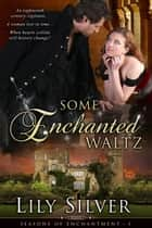 Some Enchanted Waltz - Seasons of Enchantment, #1 ebook by Lily Silver