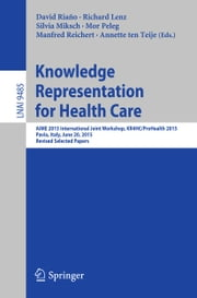 Knowledge Representation for Health Care - AIME 2015 International Joint Workshop, KR4HC/ProHealth 2015, Pavia, Italy, June 20, 2015, Revised Selected Papers ebook by David Riaño,Richard Lenz,Silvia Miksch,Mor Peleg,Manfred Reichert,Annette ten Teije