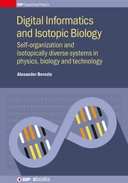 Digital Informatics and Isotopic Biology - Self-Organization and Isotopically Diverse Systems in Physics, Biology and Technology ebook by Alexander Berezin