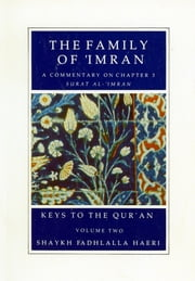 The Family of 'Imran - A Commentary on Chapter 3: Surat 'Ale - `Imran ebook by Shaykh Fadhlalla Haeri