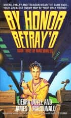 By Honor Betray'd ebook by Debra Doyle,James D. Macdonald