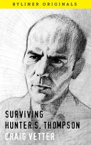 Surviving Hunter S. Thompson - Remembering a 35 year friendship ebook by Craig Vetter,Tim Anderson