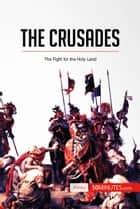 The Crusades - The Fight for the Holy Land ebook by