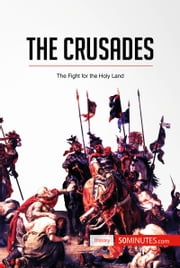 The Crusades - The Fight for the Holy Land ebook by 50MINUTES.COM