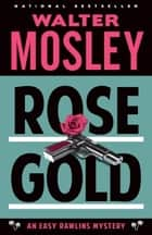 Rose Gold - An Easy Rawlins Mystery ebooks by Walter Mosley