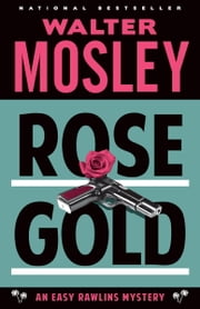 Rose Gold - An Easy Rawlins Mystery ebook by Walter Mosley