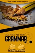 But Why All This Grammar ebook by Adekunle Mallami