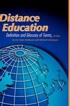 Distance Education 3rd Edition - Definition and Glossary of Terms ebook by Michael Simonson, Lee Ayers Schlosser
