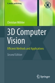 3D Computer Vision - Efficient Methods and Applications ebook by Christian Wöhler