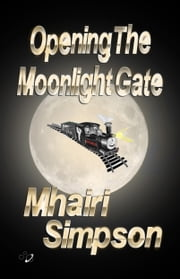 Opening The Moonlight Gate ebook by Mhairi Simpson