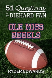 51 Questions for the Diehard Fan: Ole Miss Rebels ebook by Ryder Edwards