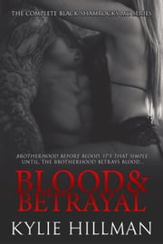 Blood & Betrayal: The Complete Black Shamrocks MC Series ebook by Kylie Hillman