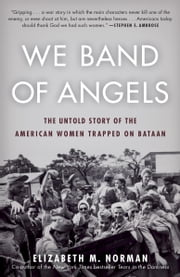 We Band of Angels - The Untold Story of the American Women Trapped on Bataan ebook by Elizabeth Norman