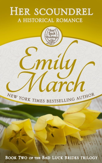 Her Scoundrel - Bad Luck Brides Trilogy, Book 2 ebook by Emily March