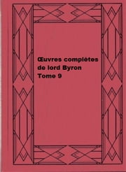 Œuvres complètes de lord Byron, Tome 9 ebook by George Gordon Byron
