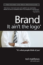 Brand: It Ain't the Logo* (*It's What People Think of You) ebook by Ted Matthews,Andris Pone