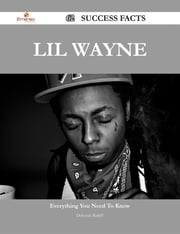 Lil Wayne 62 Success Facts - Everything you need to know about Lil Wayne ebook by Deborah Ratliff