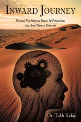 Inward Journey - Personal Psychological Stories & Perspectives into Arab/Human Behavior ebook by Dr. Talib Kafaji