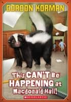 This Can't Be Happening at Macdonald Hall! ebook by Gordon Korman