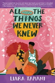 All the Things We Never Knew ebook by Liara Tamani
