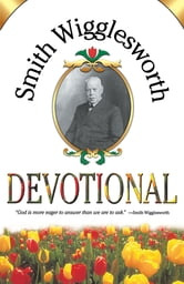 Smith Wigglesworth Devotional ebook by Smith Wigglesworth